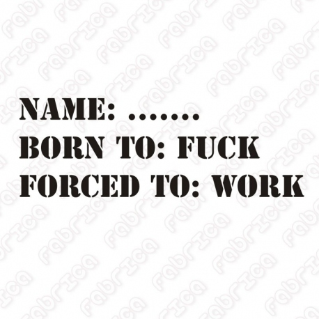 Born to fuck, forced to work